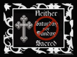 neither saturday nor sunday are sacred